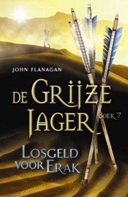 John Flanagan - De grijze jager 7: Losgeld voor Erak