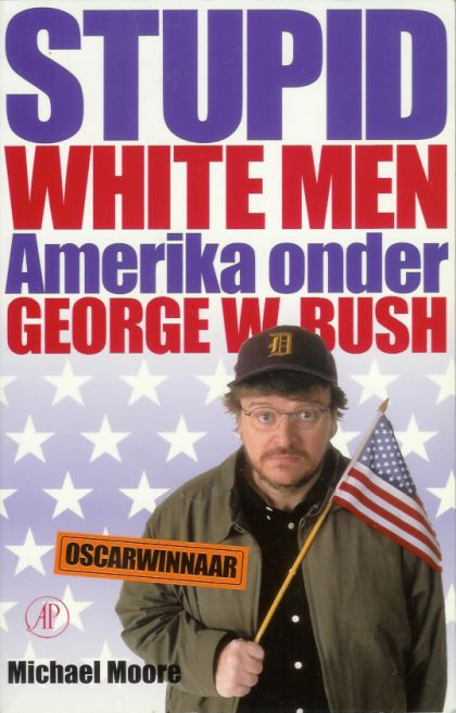 moore s stupid white men and other Michael moore's latest success might be his most remarkable at a time when the public remains strongly supportive of the bush administration -- and few dissenting voices have risen above the din -- his book stupid white men stands atop the new york times bestseller list for a third week running.