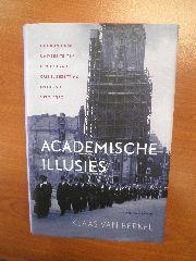 Berkel, Klaas van - Academische illusies. De Groningse universiteit in een tijd van crisis, bezetting en herstel, 1930-1950