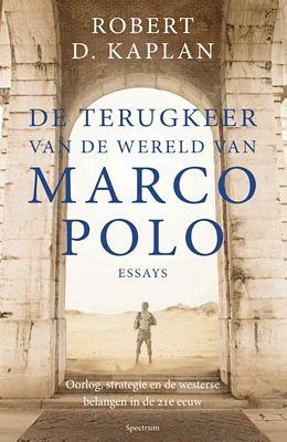 Robert D. Kaplan - De terugkeer van de wereld van Marco Polo