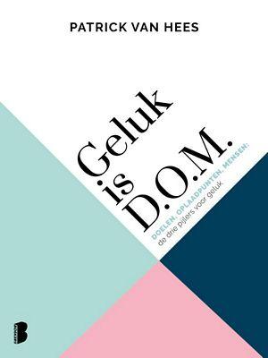 Patrick van Hees - Geluk is D.O.M.