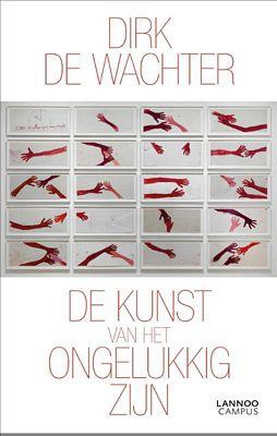 Dirk De Wachter - De kunst van het ongelukkig zijn