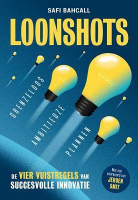 Safi Bahcall - Loonshots: Grenzeloos ambitieuze plannen