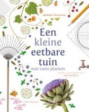 Een kleine eetbare tuin, met vaste planten / Madelon Oostwoud